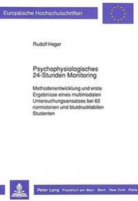 Psychophysiologisches 24-Stunden Monitoring: Methodenentwicklung Und Erste Ergebnisse Eines Multimodalen Untersuchungsansatzes Bei 62 Normotonen Und B