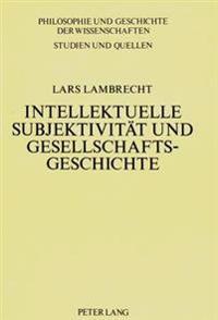 Intellektuelle Subjektivitaet Und Gesellschaftsgeschichte