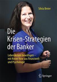 Die Krisen-Strategien Der Banker: Lebenskrisen Bewältigen - Mit Know-How Aus Finanzwelt Und Psychologie