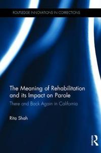 The Meaning of Rehabilitation and Its Impact on Parole: There and Back Again in California