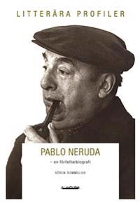 Pablo Neruda : poet, älskare, kommunist