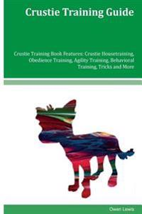 Crustie Training Guide Crustie Training Book Features: Crustie Housetraining, Obedience Training, Agility Training, Behavioral Training, Tricks and Mo