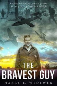 The Bravest Guy: A True Story of Overcoming Impossible Odds
