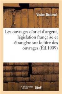 Les Ouvrages D'Or Et D'Argent, Legislation Francaise Et Etrangere Sur Le Titre Des Ouvrages