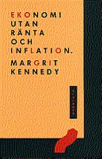 Ekonomi utan ränta och inflation : att skapa ett penningsystem som fungerar för alla