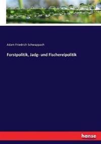 Forstpolitik, Jadg- und Fischereipolitik