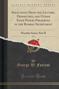 Selections from the Letters, Despatches, and Other State Papers Preserved in the Bombay Secretariat, Vol. 1
