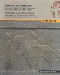 Anadolu Ve Ermeniler / Anatolia and Armenians: Kizilirmak Havzasi Demir Cagi Toplumunun Dogu Anadolu Yaylasina Buyuk Gocu / Great Exodus of the Halys