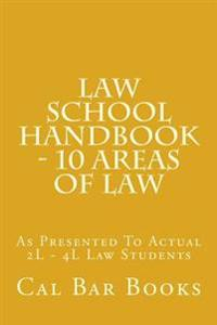 Law School Handbook - 10 Areas of Law: As Presented to Actual 2l - 4l Law Students