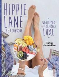 Hippie Lane: The Cookbook: Wholefood Goes Deliciously Luxe