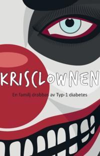 Krisclownen : en familj drabbas av Typ-1 diabetes