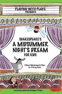 Shakespeare's a Midsummer Night's Dream for Kids: 3 Short Melodramatic Plays for 3 Group Sizes