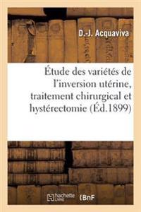 Contribution A L'Etude Des Varietes de L'Inversion Uterine, Traitement Chirurgical Et Hysterectomie