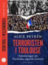 Terroristen i Toulouse : anteckningar om Frankrikes algeriska historia