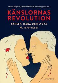 Känslornas revolution : kärlek, ilska och lycka på 1970-talet