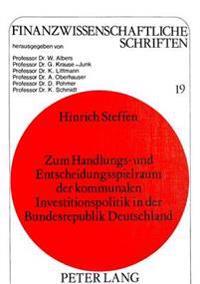 Zum Handlungs- Und Entscheidungsspielraum Der Kommunalen Investitionspolitik in Der Bundesrepublik Deutschland