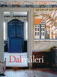 Dalmåleri : dalmålarna - deras liv och verk