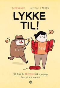 Tegnehanne; Lykke til!;  52 ting du dessverre må gjennom før du blir voksen - Tegnehanne, Jostein Larsen, Hanne Sigbjørnsen | Inprintwriters.org