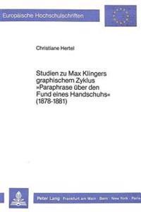 Studien Zu Max Klingers Graphischem Zyklus -Paraphrase Ueber Den Fund Eines Handschuhs- (1878-1881)