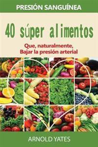 Soluciones de Presión Arterial: Presión: 40 Súper Alimentos Naturalmente Bajará Su Presión Arterial: Super Alimentos, Dieta de la Rociada, Baja Sal, S