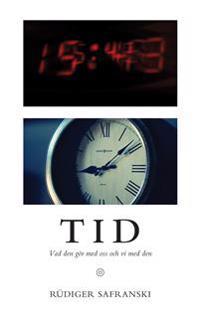 Tid : vad den gör med oss och vi med den