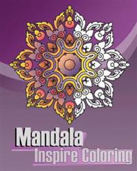 Mandala Inspire Coloring: Inspire Creativity, Reduce Stress with Coloring Meditation, Broader Imagination, Coloring Books for Grown-Ups, Mandala