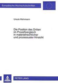 Die Position Des Dritten Im Prozessvergleich in Materiellrechtlicher Und Prozessualer Hinsicht