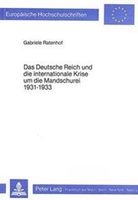 Das Deutsche Reich Und Die Internationale Krise Um Die Mandschurei 1931-1933: Die Deutsche Fernostpolitik ALS Spiegel Und Instrument Deutscher Revisio