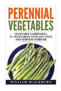 Perennial Vegetables: Vegetable Gardening: 21 Vegetables to Plant Once and Harvest Forever