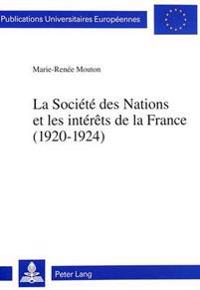 La Societe Des Nations Et Les Interets de La France (1920-1924)