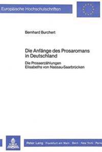 Die Anfaenge Des Prosaromans in Deutschland: Die Prosaerzaehlungen Elisabeths Von Nassau-Saarbruecken