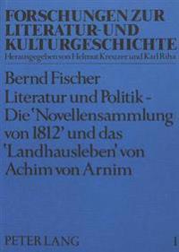 Literatur Und Politik - Die -Novellensammlung Von 1812- Und Das -Landhausleben- Von Achim Von Arnim