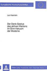 Der Denk-Gestus Des Aktiven Wartens Im Sinn-Vakuum Der Moderne: Zur Konstitution Und Tragweite Des Realitaetskonzeptes Siegfried Kracauers in Speziell