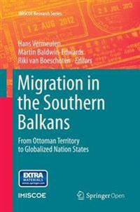 Migration in the Southern Balkans: From Ottoman Territory to Globalized Nation States