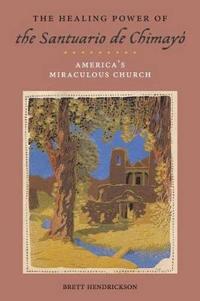 The Healing Power of the Santuario de Chimayó: America's Miraculous Church