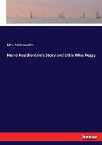 Nurse Heatherdale's Story and Little Miss Peggy
