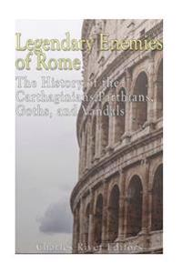 Legendary Enemies of Rome: The History of the Carthaginians, Parthians, Goths, and Vandals