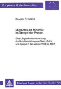 Migranten ALS Minoritaet Im Spiegel Der Presse: Eine Laengsschnittuntersuchung Der Berichterstattung Von Stern, Quick Und Spiegel in Den Jahren 1960 B