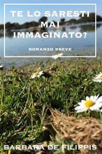 Te Lo Saresti Mai Immaginato?: Romanzo Breve