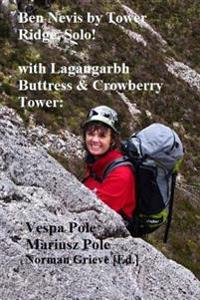 Ben Nevis by Tower Ridge, Solo!: With Lagangarbh Buttress & Crowberry Tower
