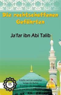 Die Rechtschaffenen Gefahrten: Ja'far Ibn ABI Talib