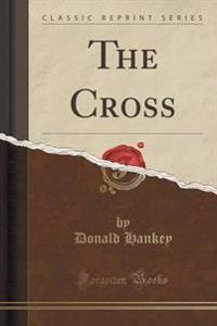 The Cross (Classic Reprint)