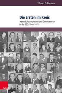 Die Ersten Im Kreis: Herrschaftsstrukturen Und Generationen in Der sed (1946-1971)