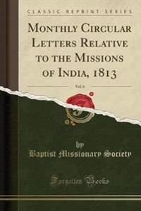 Monthly Circular Letters Relative to the Missions of India, 1813, Vol. 6 (Classic Reprint)