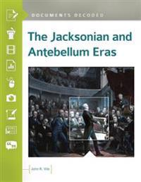 Jacksonian and Antebellum Eras: Documents Decoded