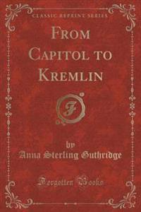 From Capitol to Kremlin (Classic Reprint)