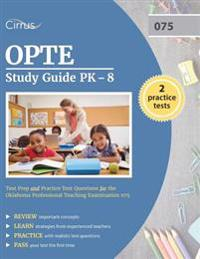 Opte Study Guide Pk-8: Test Prep and Practice Test Questions for the Oklahoma Professional Teaching Examination 075