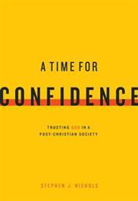 A Time for Confidence: Trusting God in a Post-Christian Society