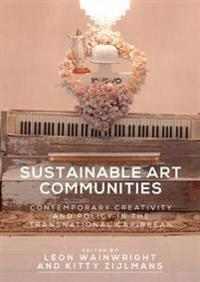Sustainable Art Communities: Contemporary Creativity and Policy in the Transnational Caribbean
