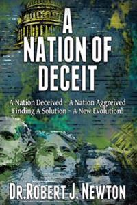 A Nation of Deceit: A Nation Deceived a Nation Aggrieved Finding a Solution a New Evolution!